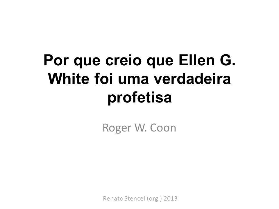 Por que creio que Ellen G. White foi uma verdadeira profetisa