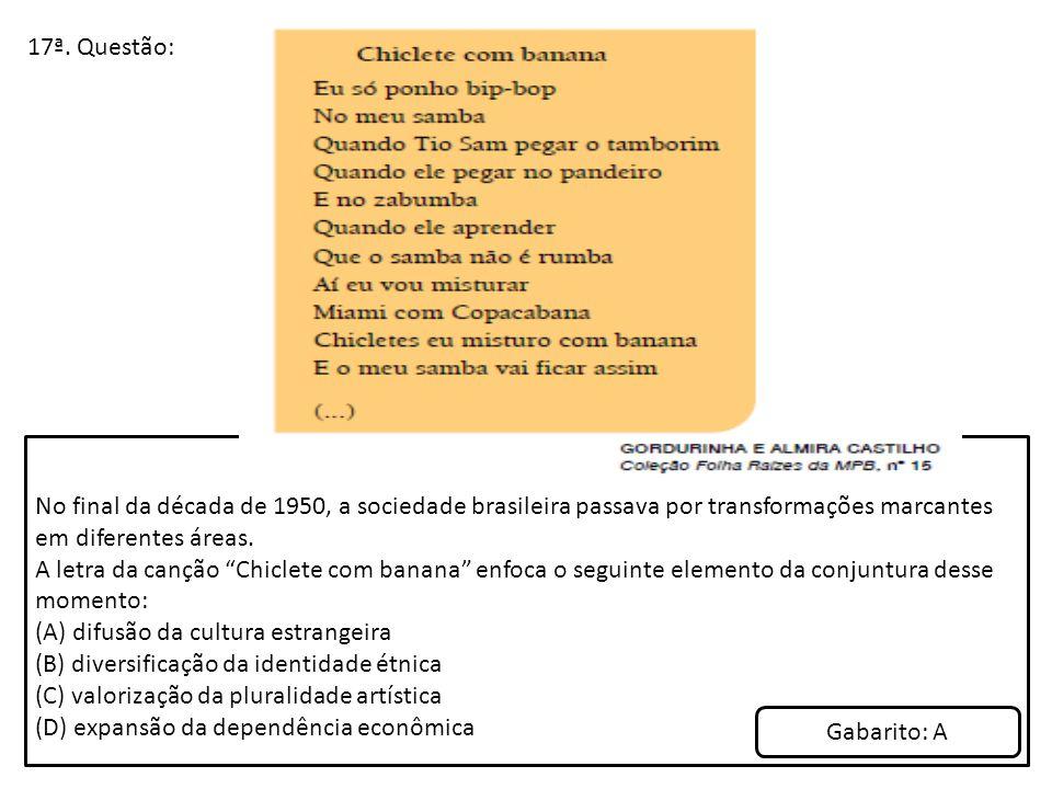 17ª. Questão: No final da década de 1950, a sociedade brasileira passava por transformações marcantes em diferentes áreas.