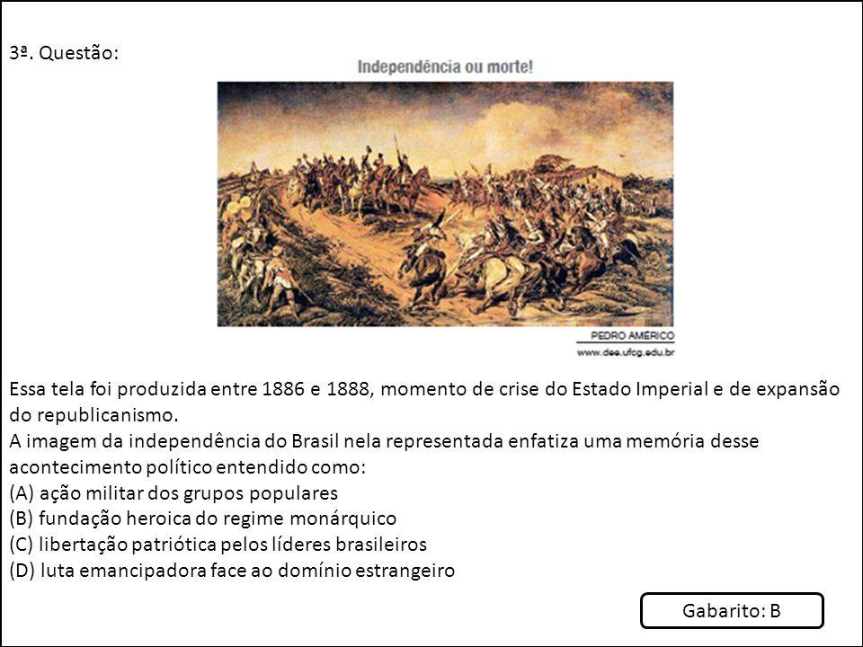 3ª. Questão: Essa tela foi produzida entre 1886 e 1888, momento de crise do Estado Imperial e de expansão do republicanismo.