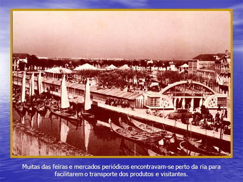 Muitas das feiras e mercados periódicos encontravam-se perto da ria para facilitarem o transporte dos produtos e visitantes.