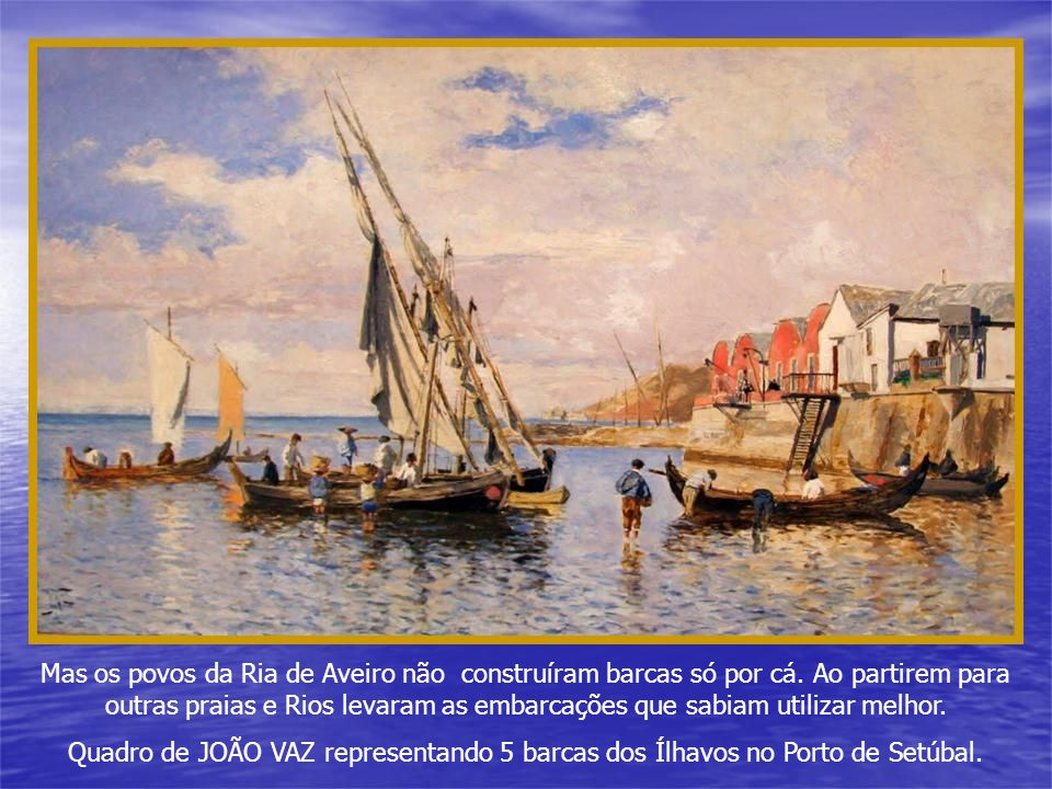 Mas os povos da Ria de Aveiro não construíram barcas só por cá