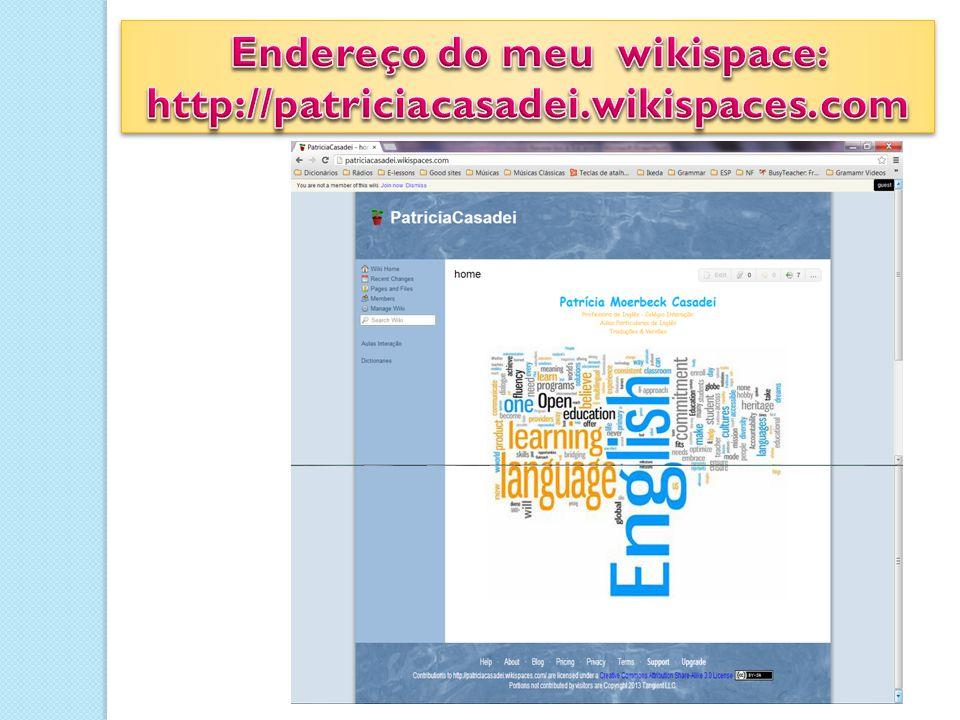 Endereço do meu wikispace: http://patriciacasadei.wikispaces.com