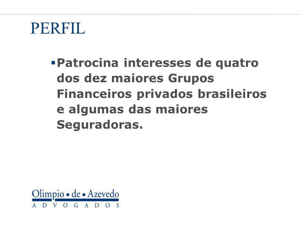 PERFIL Patrocina interesses de quatro dos dez maiores Grupos Financeiros privados brasileiros e algumas das maiores Seguradoras.
