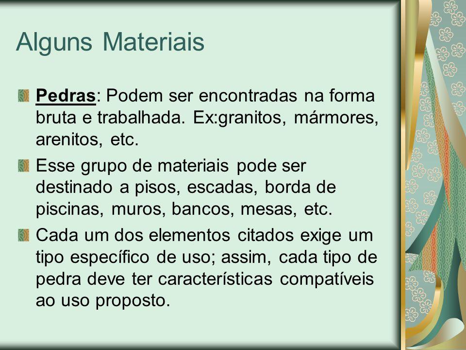 Alguns Materiais Pedras: Podem ser encontradas na forma bruta e trabalhada. Ex:granitos, mármores, arenitos, etc.