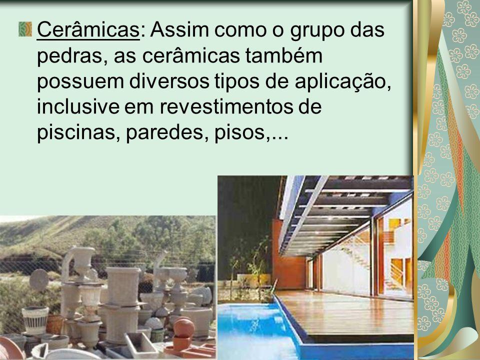 Cerâmicas: Assim como o grupo das pedras, as cerâmicas também possuem diversos tipos de aplicação, inclusive em revestimentos de piscinas, paredes, pisos,...