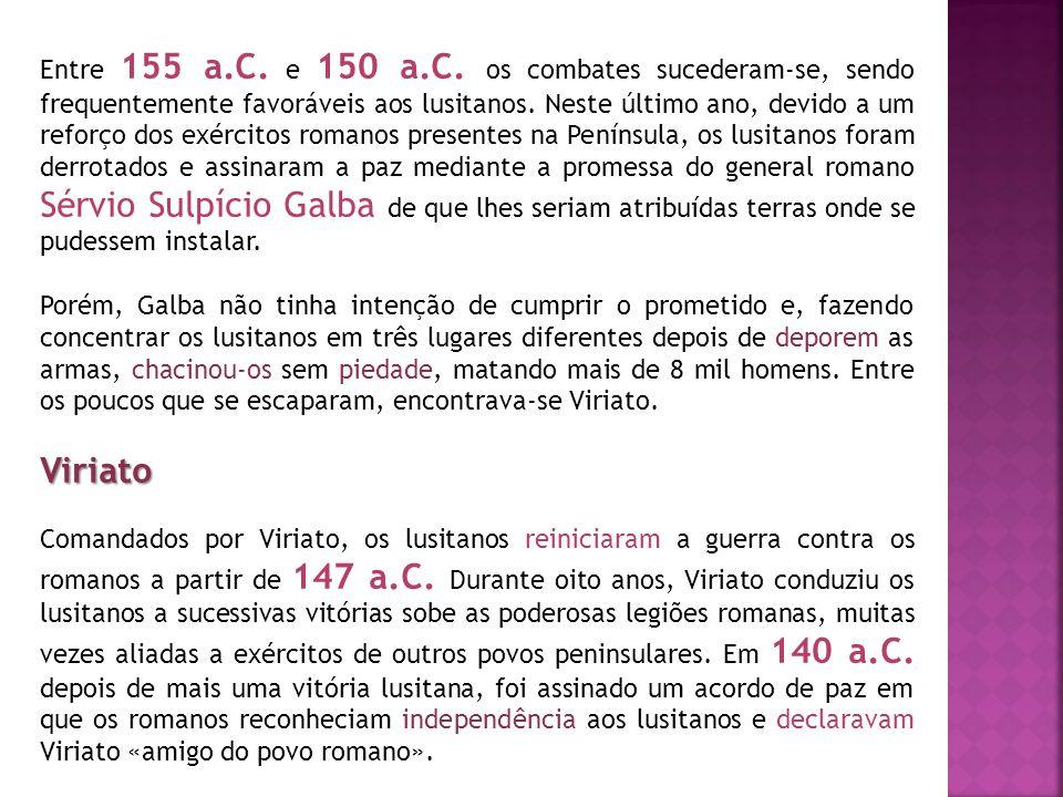 Entre 155 a.C. e 150 a.C. os combates sucederam-se, sendo frequentemente favoráveis aos lusitanos. Neste último ano, devido a um reforço dos exércitos romanos presentes na Península, os lusitanos foram derrotados e assinaram a paz mediante a promessa do general romano Sérvio Sulpício Galba de que lhes seriam atribuídas terras onde se pudessem instalar.