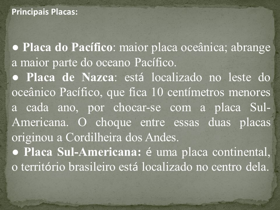 Principais Placas: ● Placa do Pacífico: maior placa oceânica; abrange a maior parte do oceano Pacífico.
