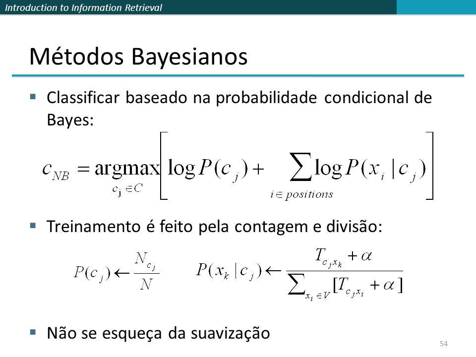 Métodos Bayesianos Classificar baseado na probabilidade condicional de Bayes: Treinamento é feito pela contagem e divisão: