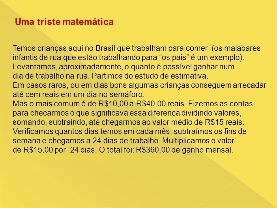 Uma triste matemática Temos crianças aqui no Brasil que trabalham para comer (os malabares.