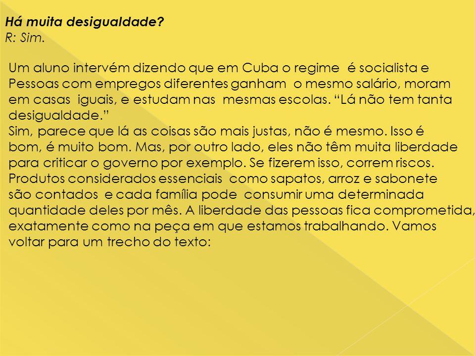 Há muita desigualdade R: Sim. Um aluno intervém dizendo que em Cuba o regime é socialista e.