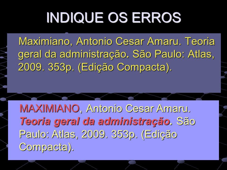 INDIQUE OS ERROS Maximiano, Antonio Cesar Amaru. Teoria geral da administração. São Paulo: Atlas, 2009. 353p. (Edição Compacta).