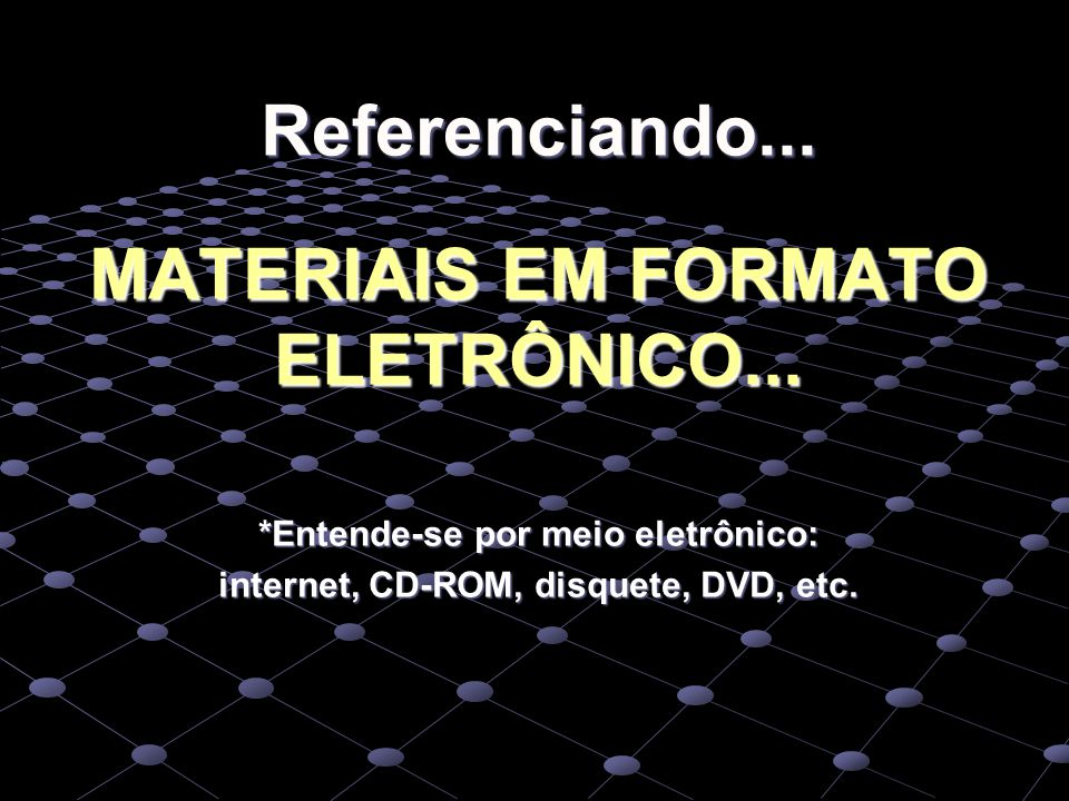 Referenciando... MATERIAIS EM FORMATO ELETRÔNICO...