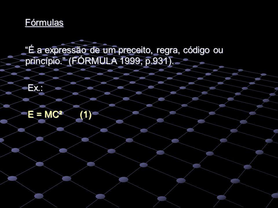 Fórmulas É a expressão de um preceito, regra, código ou princípio. (FÓRMULA 1999, p.931).