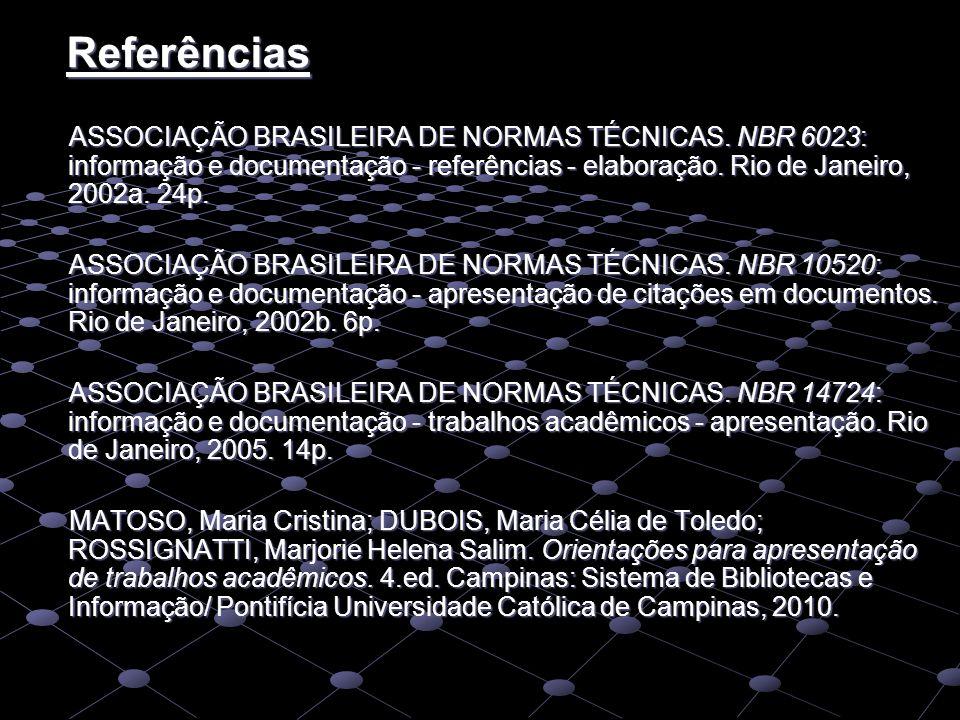 Referências ASSOCIAÇÃO BRASILEIRA DE NORMAS TÉCNICAS. NBR 6023: informação e documentação - referências - elaboração. Rio de Janeiro, 2002a. 24p.