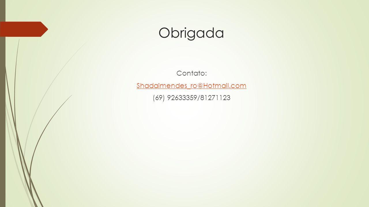 Contato: Shadaimendes_ro@Hotmail.com (69) 92633359/81271123