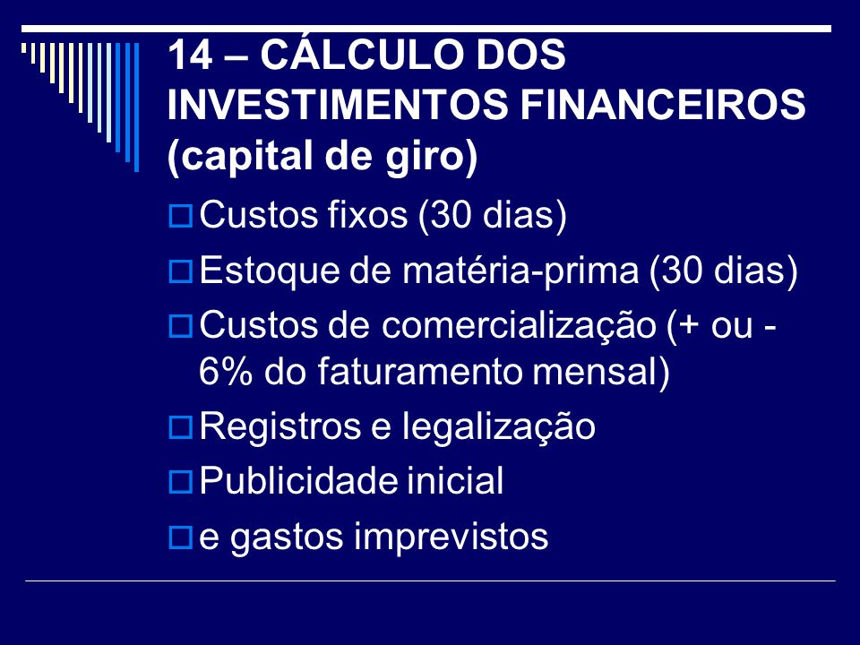 14 – CÁLCULO DOS INVESTIMENTOS FINANCEIROS (capital de giro)