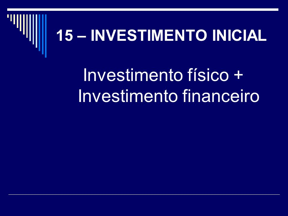15 – INVESTIMENTO INICIAL