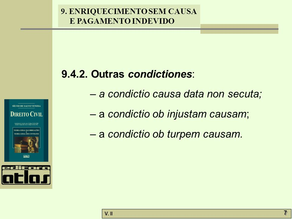 9.4.2. Outras condictiones: – a condictio causa data non secuta; – a condictio ob injustam causam;