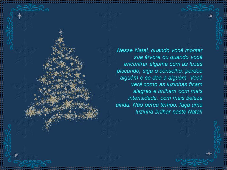 Nesse Natal, quando você montar sua árvore ou quando você encontrar alguma com as luzes piscando, siga o conselho: perdoe alguém e se doe a alguém.