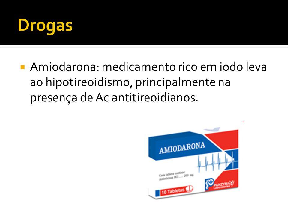 Drogas Amiodarona: medicamento rico em iodo leva ao hipotireoidismo, principalmente na presença de Ac antitireoidianos.