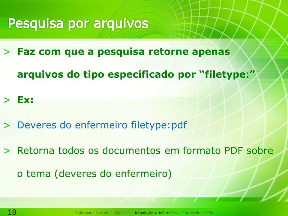 Pesquisa por arquivos Faz com que a pesquisa retorne apenas arquivos do tipo específicado por filetype: