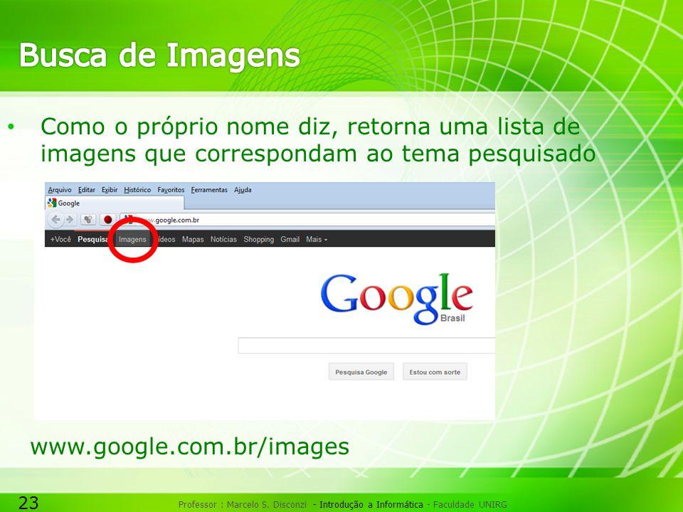Busca de Imagens Como o próprio nome diz, retorna uma lista de imagens que correspondam ao tema pesquisado.