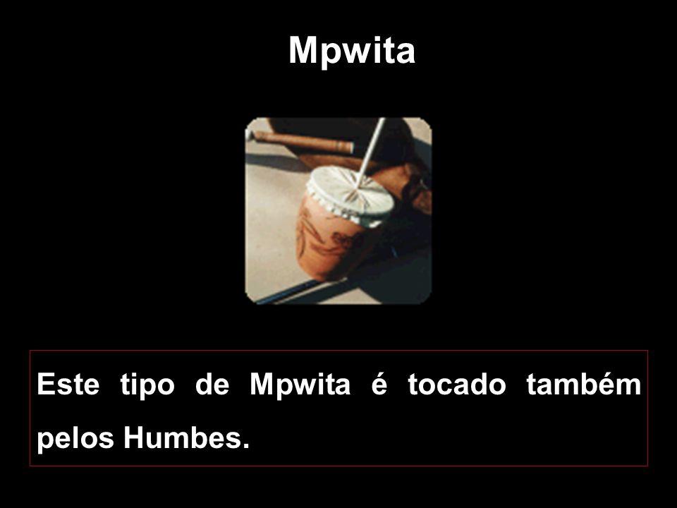 Mpwita Este tipo de Mpwita é tocado também pelos Humbes.