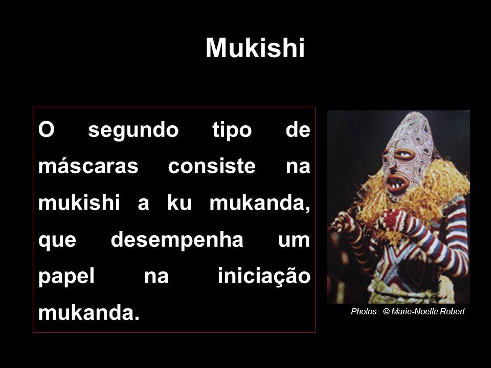 Mukishi O segundo tipo de máscaras consiste na mukishi a ku mukanda, que desempenha um papel na iniciação mukanda.