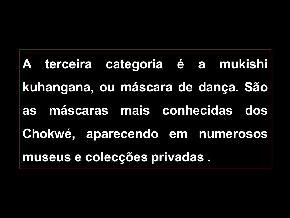 A terceira categoria é a mukishi kuhangana, ou máscara de dança