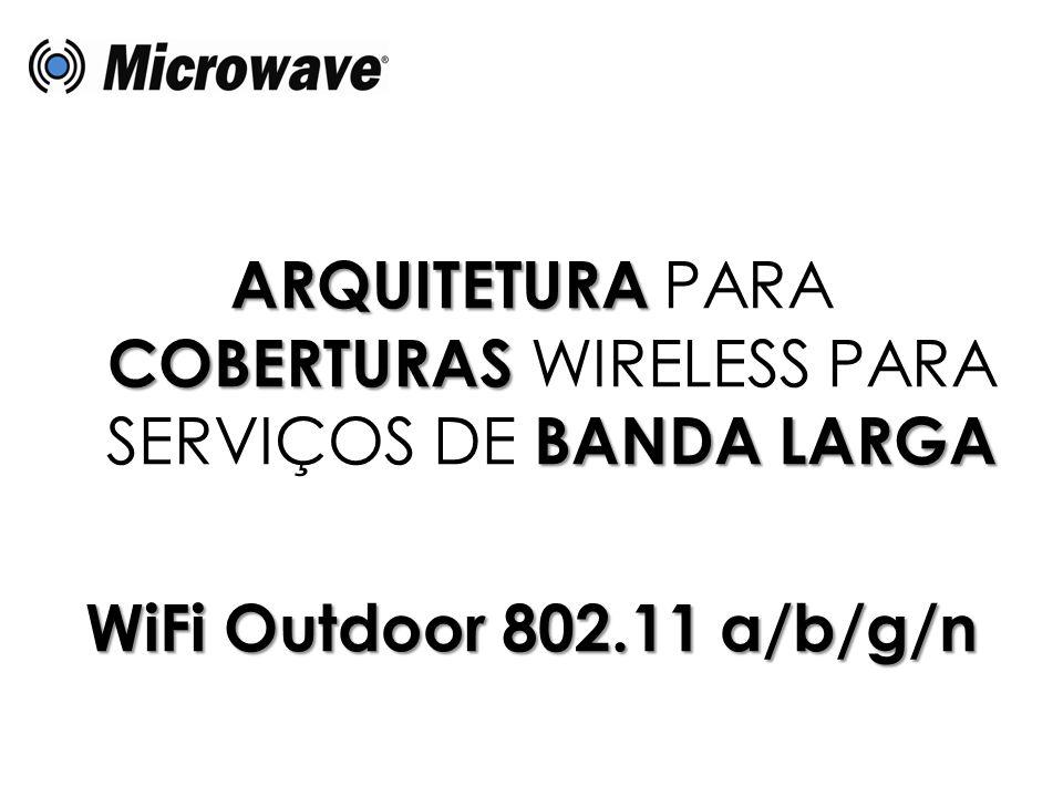 ARQUITETURA PARA COBERTURAS WIRELESS PARA SERVIÇOS DE BANDA LARGA WiFi Outdoor 802.11 a/b/g/n