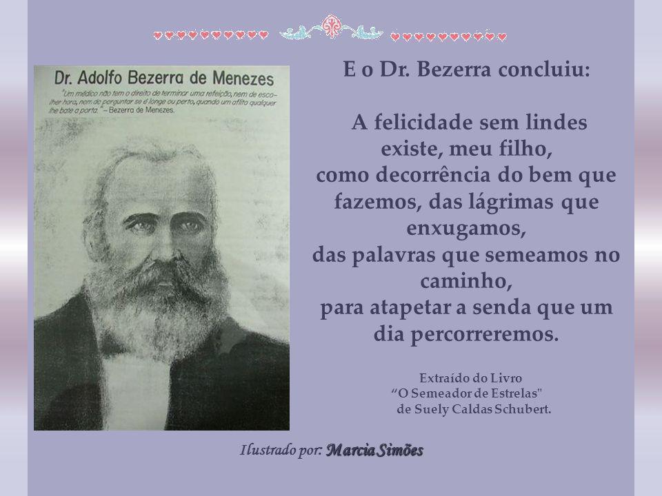 E o Dr. Bezerra concluiu: A felicidade sem lindes existe, meu filho,