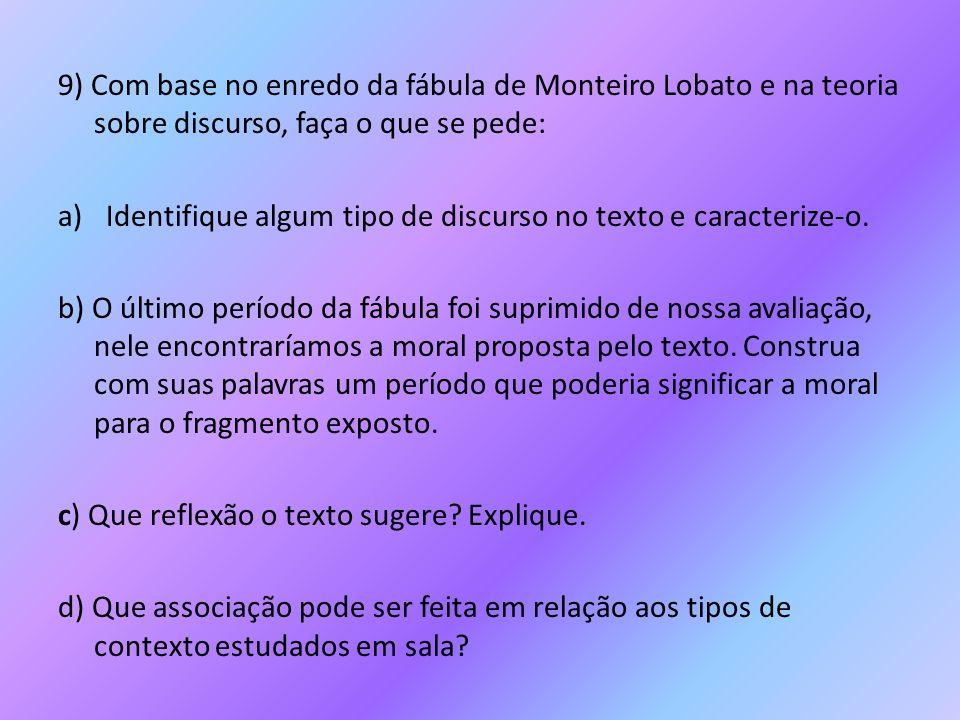 9) Com base no enredo da fábula de Monteiro Lobato e na teoria sobre discurso, faça o que se pede: