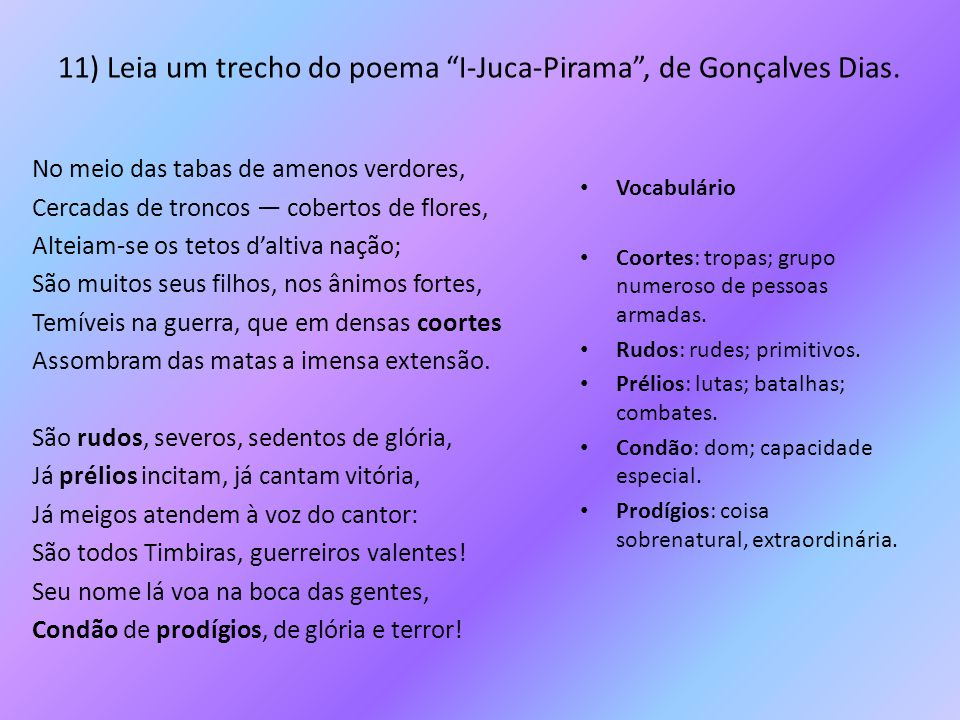 11) Leia um trecho do poema I-Juca-Pirama , de Gonçalves Dias.