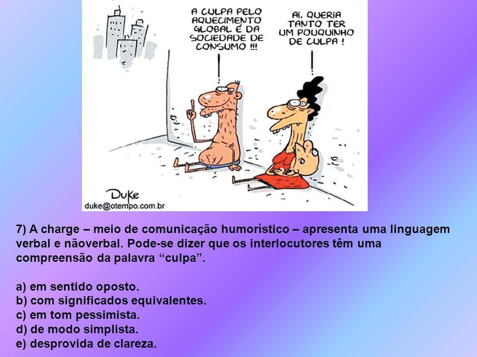 7) A charge – meio de comunicação humorístico – apresenta uma linguagem verbal e nãoverbal. Pode-se dizer que os interlocutores têm uma compreensão da palavra culpa .
