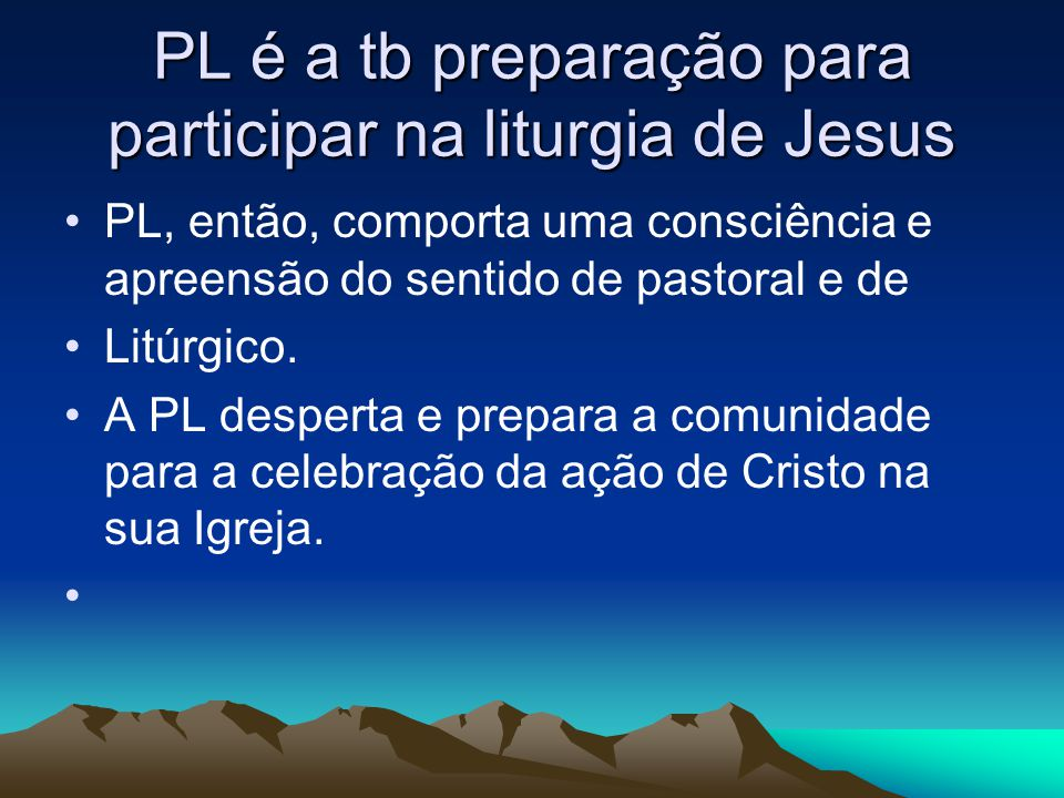 PL é a tb preparação para participar na liturgia de Jesus