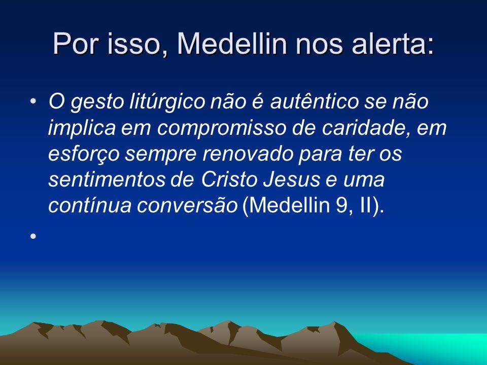 Por isso, Medellin nos alerta: