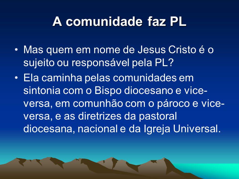 A comunidade faz PL Mas quem em nome de Jesus Cristo é o sujeito ou responsável pela PL