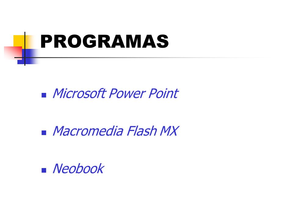 PROGRAMAS Microsoft Power Point Macromedia Flash MX Neobook