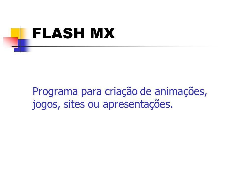 FLASH MX Programa para criação de animações, jogos, sites ou apresentações.