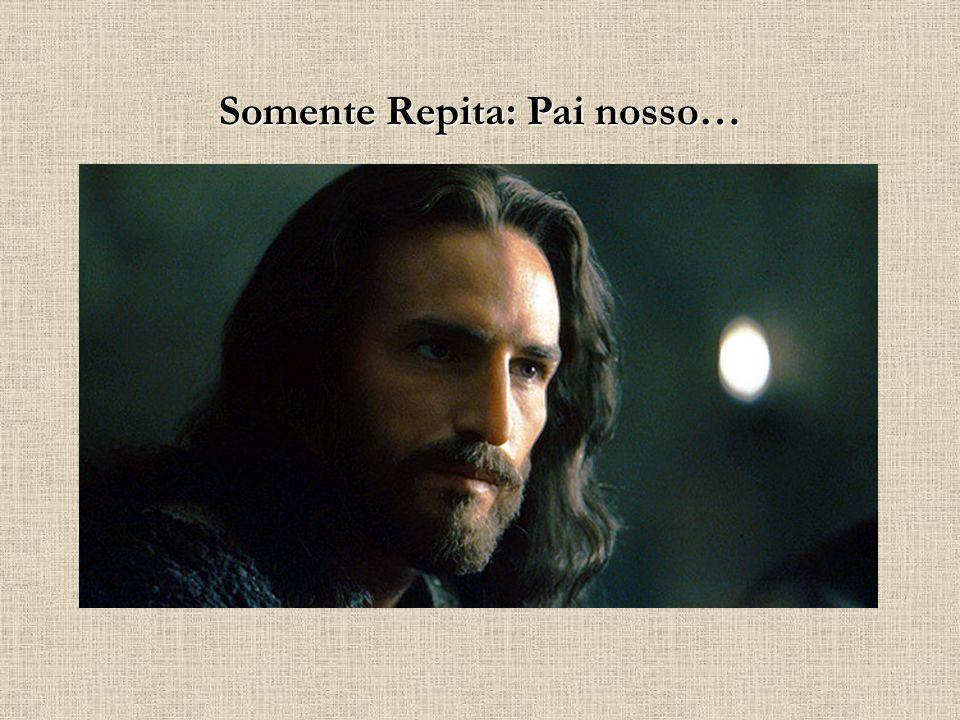 Somente Repita: Pai nosso…