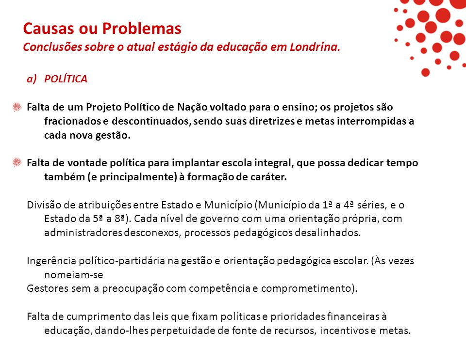 Causas ou Problemas Conclusões sobre o atual estágio da educação em Londrina. POLÍTICA.