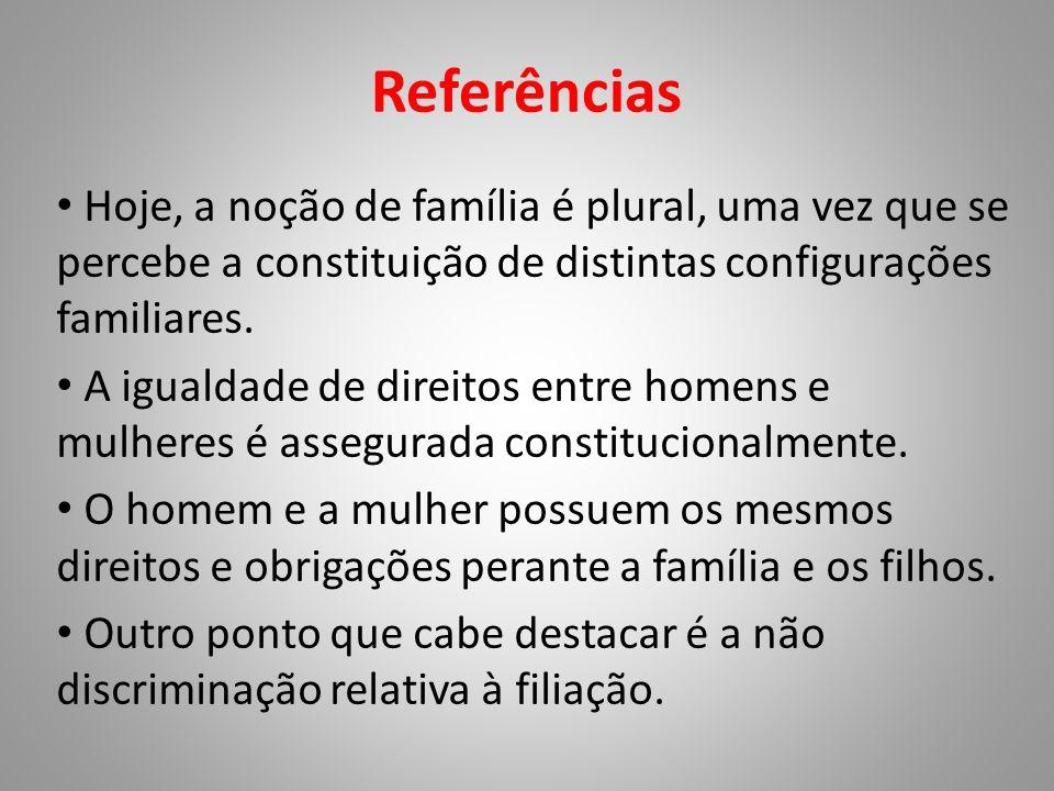 Referências Hoje, a noção de família é plural, uma vez que se percebe a constituição de distintas configurações familiares.