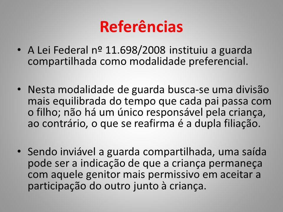 Referências A Lei Federal nº 11.698/2008 instituiu a guarda compartilhada como modalidade preferencial.