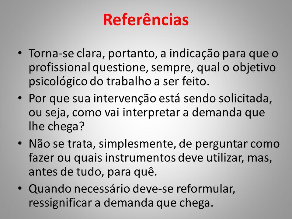 Referências Torna-se clara, portanto, a indicação para que o profissional questione, sempre, qual o objetivo psicológico do trabalho a ser feito.
