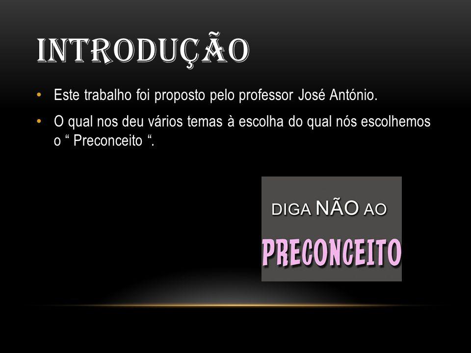 Introdução Este trabalho foi proposto pelo professor José António.