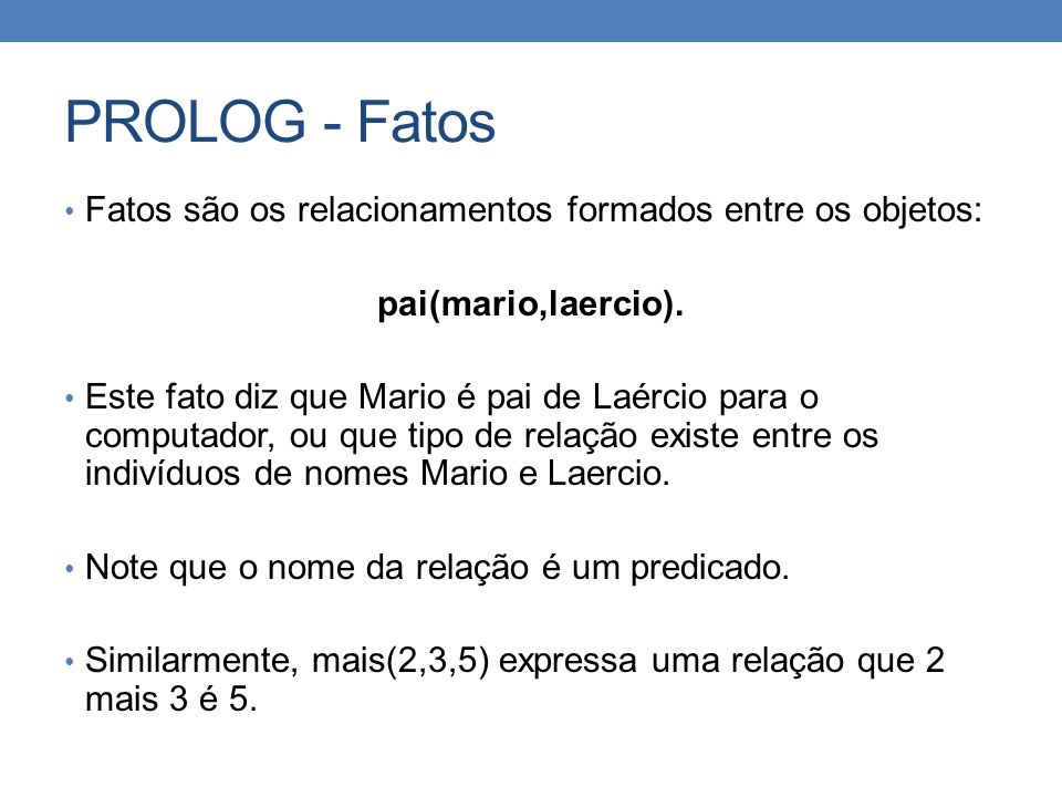 PROLOG - Fatos Fatos são os relacionamentos formados entre os objetos: