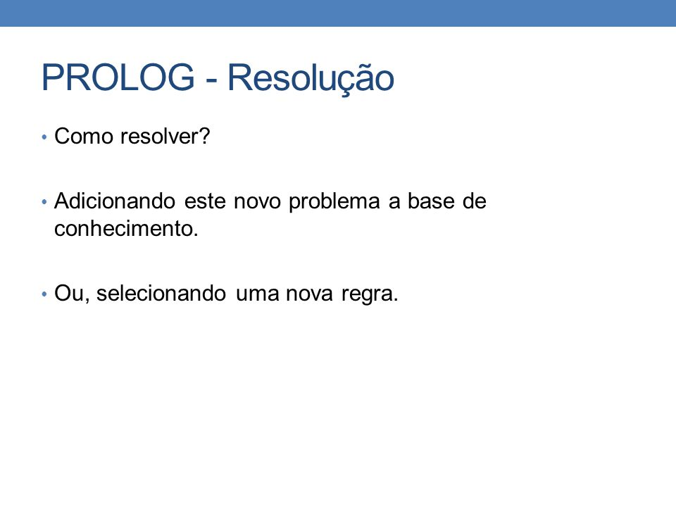 PROLOG - Resolução Como resolver
