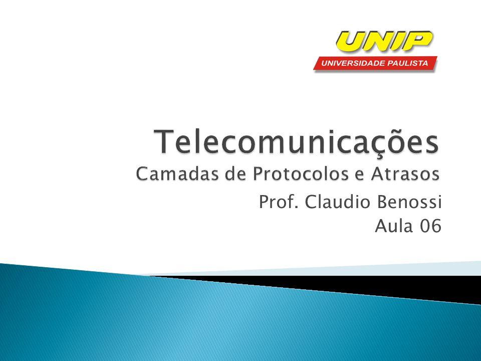 Telecomunicações Camadas de Protocolos e Atrasos
