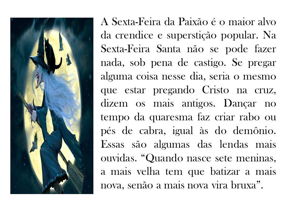 A Sexta-Feira da Paixão é o maior alvo da crendice e superstição popular.