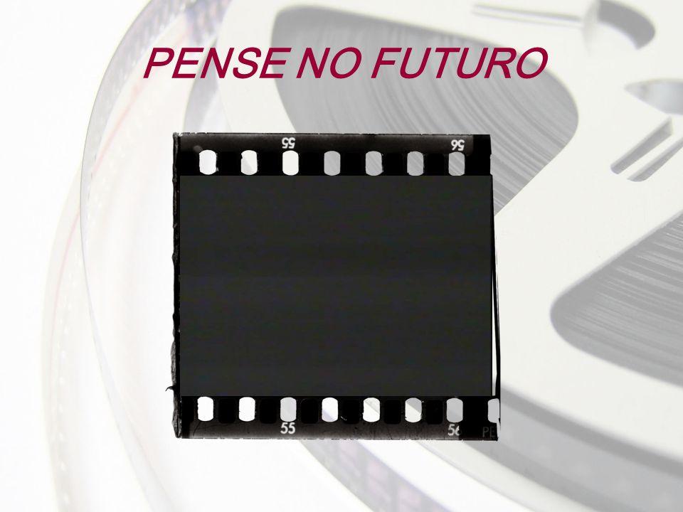 PENSE NO FUTURO